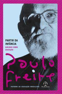 PARTIR DA INFÂNCIA - FREIRE, PAULO
