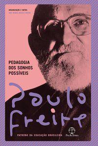 PEDAGOGIA DOS SONHOS POSSÍVEIS - FREIRE, PAULO