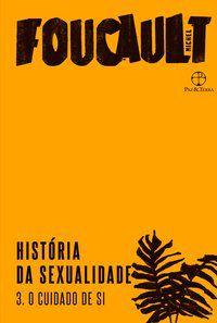 HISTÓRIA DA SEXUALIDADE: O CUIDADO DE SI (VOL. 3) - VOL. 3 - FOUCAULT, MICHEL