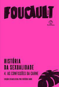 HISTÓRIA DA SEXUALIDADE: AS CONFISSÕES DA CARNE (VOL. 4) - VOL. 4 - FOUCAULT, MICHEL