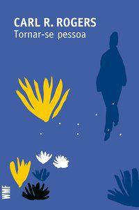 TORNAR-SE PESSOA - ROGERS, CARL R.