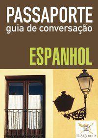 PASSAPORTE - GUIA DE CONVERSAÇÃO - ESPANHOL -