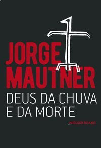 DEUS DA CHUVA E DA MORTE - MAUTNER, JORGE