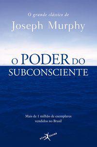 O PODER DO SUBCONSCIENTE (EDIÇÃO DE BOLSO) - MURPHY, JOSEPH