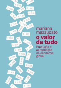 O VALOR DE TUDO - MAZZUCATO, MARIANA