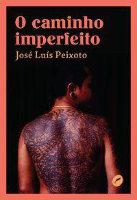 O CAMINHO IMPERFEITO - PEIXOTO, JOSÉ LUÍS
