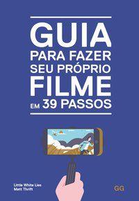 GUIA PARA FAZER SEU PROPRIO FILME EM 39 PASSOS - FURMANKIEWICZ, EDSON