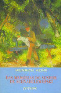DAS MEMÓRIAS DO SENHOR DE SCHNABELEWOPSKI - HEINE, HEINRICH