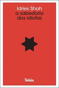 SABEDORIA DOS IDIOTAS, A - SHAH, IDRIES