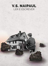 LER E ESCREVER - NAIPAUL, V. S.