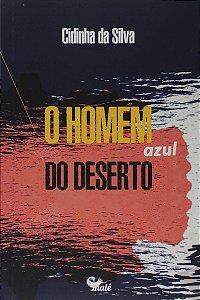 O HOMEM AZUL DO DESERTO - SILVA, CIDINHA DA