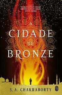 A CIDADE DE BRONZE - CHAKRABORTY, S. A.