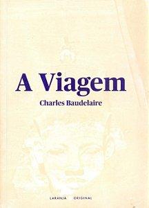 VIAGEM, A - LARANJA ORIGINAL - BAUDELAIRE, CHARLES
