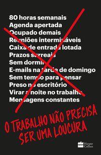 O TRABALHO NÃO PRECISA SER UMA LOUCURA - HANSSON, DAVID HEINEMEIER