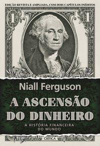 A ASCENSÃO DO DINHEIRO - FERGUSON, NIALL