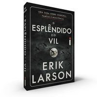 O ESPLÊNDIDO E O VIL - LARSON, ERIK