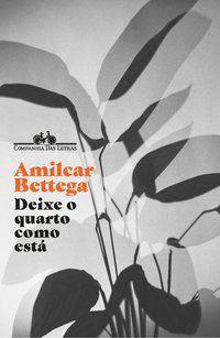 DEIXE O QUARTO COMO ESTÁ (NOVA EDIÇÃO) - BETTEGA, AMILCAR