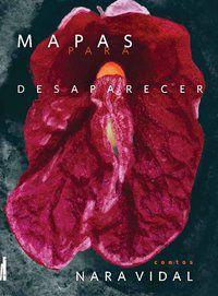 MAPAS PARA DESAPARECER - VIDAL, NARA