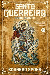 SANTO GUERREIRO: ROMA INVICTA (VOL. 1) - VOL. 1 - SPOHR, EDUARDO