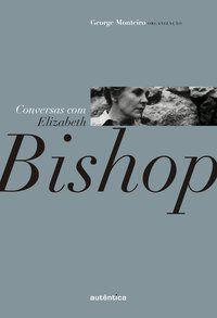 CONVERSAS COM ELIZABETH BISHOP -