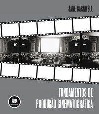 FUNDAMENTOS DE PRODUÇÃO CINEMATOGRÁFICA - BARNWELL, JANE