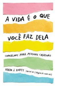 A VIDA É O QUE VOCÊ FAZ DELA - KURTZ, ADAM J.