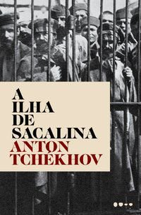 A ILHA DE SACALINA - TCHÉKHOV, ANTON