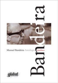 ANTOLOGIA POÉTICA - MANUEL BANDEIRA - BANDEIRA, MANUEL