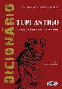 DICIONÁRIO DE TUPI ANTIGO - NAVARRO, EDUARDO DE ALMEIDA