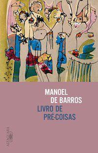 LIVRO DE PRÉ-COISAS - DE BARROS, MANOEL