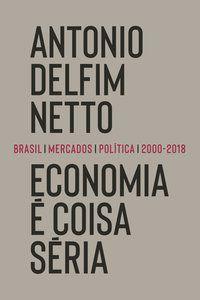 ECONOMIA É COISA SÉRIA - DELFIM NETTO, ANTONIO