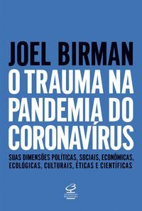 O TRAUMA NA PANDEMIA DO CORONAVÍRUS - BIRMAN, JOEL