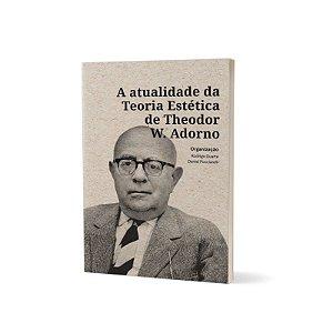 A ATUALIDADE DA TEORIA ESTÉTICA DE THEODOR W. ADORNO -