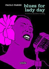BLUES FOR LADY DAY: A HISTÓRIA DE BILLIE HOLIDAY - PARISI, PAOLO