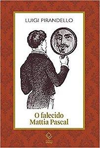 FALECIDO MATTIA PASCAL, O - Pirandello, Luigi