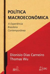 POLÍTICA MACROECONÔMICA - A EXPERIÊNCIA BRASILEIRA CONTEMPORÂNEA - CARNEIRO, DIONISIO