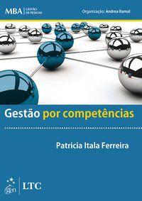 SÉRIE MBA GESTÃO DE PESSOAS - GESTÃO POR COMPETÊNCIAS - FERREIRA, PATRICIA ITALA