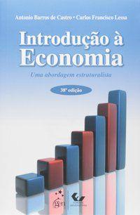 INTRODUÇÃO À ECONOMIA - UMA ABORDAGEM ESTRUTURALISTA - CASTRO, ANTONIO B. DE