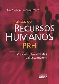 PRÁTICAS DE RECURSOS HUMANOS: CONCEITOS, FERRAMENTAS E PROCEDIMENTOS - FRANÇA, ANA CRISTINA LIMONGI