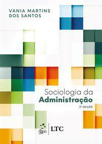 SOCIOLOGIA DA ADMINISTRAÇÃO - SANTOS, VANIA MARTINS DOS