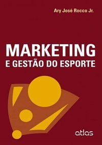 MARKETING E GESTÃO DO ESPORTE - ROCCO JÚNIOR, ARY JOSÉ