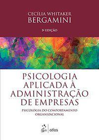 PSICOLOGIA APLICADA À ADMINISTRAÇÃO DE EMPRESAS: PSICOLOGIA DO COMPORTAMENTO ORGANIZACIONAL - BERGAMINI, CECILIA WHITAKER