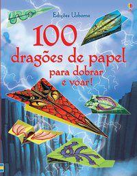 100 DRAGÕES DE PAPEL PARA DOBRAR E VOAR! - USBORNE PUBLISHING