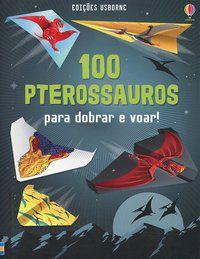 100 PTEROSSAUROS : PARA DOBRAR E VOAR - CAMPELO, LUCIANO