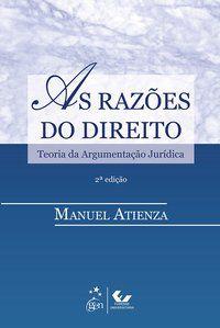 AS RAZÕES DO DIREITO - TEORIA DA ARGUMENTAÇÃO JURÍDICA - ATIENZA, MANUEL
