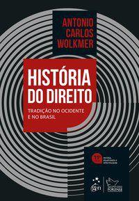 HISTÓRIA DO DIREITO - TRADIÇÃO NO OCIDENTE E NO BRASIL - ANTONIO CARLOS WOLKMER