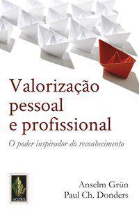 VALORIZAÇÃO PESSOAL E PROFISSIONAL - GRÜN, ANSELM