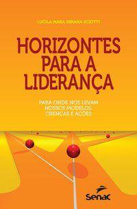 HORIZONTES PARA A LIDERANÇA - SCIOTTI, LUCILA MARA SBRANA