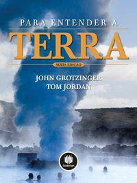 PARA ENTENDER A TERRA - GROTZINGER, JOHN
