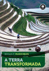 A TERRA TRANSFORMADA - RUDDIMAN, WILLIAM F.